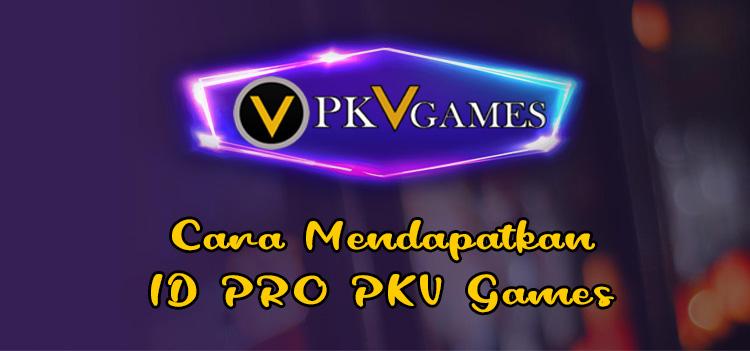 Cara Mendapatkan ID PRO PKV Games