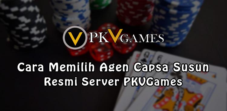 Cara Memilih Agen Capsa Susun Resmi Server PKVGames
